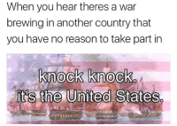 United, Freedom, and Reason: When you hear theres a war  brewing in another country that  you have no reason to take part in  knock knock  it's the United States  the United Staies  2221113 Freedom doesn't knock. Freedom rings.