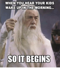 Memes, Kids, and 🤖: WHEN YOU HEAR YOUR KIDS  WAKE UPIN THE MORNING...  SOLT BEGINS