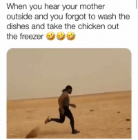 Funny, Growing Up, and Life: When you hear your mother  outside and you forgot to wash the  dishes and take the chicken out  the freezer On my life this was me growing up 😂💯 realshit ‼️