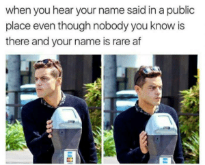 Af, Click, and Dank: when you hear your name said in a public  place even though nobody you know is  there and your name is rare af What are the odds? by Holofan4life CLICK HERE 4 MORE MEMES.