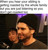 "Family, Memes, and Via: When you hear your sibling is  getting  roasted by the whole family  but  you are just listening so you  don't  get roasted too <p>Ai maid dis via /r/memes <a href=""https://ift.tt/2pCKOvG"">https://ift.tt/2pCKOvG</a></p>"