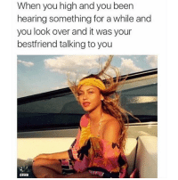 Dope, Memes, and Weed: When you high and you been  hearing something for a while and  you look over and it was your  bestfriend talking to you @dope_weed_photos