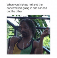 Food, Memes, and Hell: When you high as hell and the  conversation going in one ear and  out the other If you are talking about food then I'm listening... 🍕🌮🍔