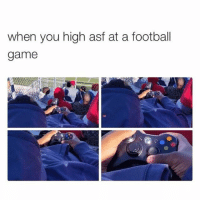 Football, Memes, and Game: when you high asf at a football  game I'm working a total of 26 hours today and tomorrow 🙃 @idiosyncrat