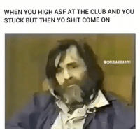 """Accurate af 💀 """"to all my niggas and bitches if you're high as hell ridin in your cars honk your horns and light em up"""" - @redmangilla 🍁💨🙌 credit: @comedianbbarry1 😂 lackofbillz 💵💯: WHEN YOU HIGH ASF AT THE CLUB AND YOU  STUCK BUT THEN YO SHIT COME ON  @COMEDIANB8ARRY1 Accurate af 💀 """"to all my niggas and bitches if you're high as hell ridin in your cars honk your horns and light em up"""" - @redmangilla 🍁💨🙌 credit: @comedianbbarry1 😂 lackofbillz 💵💯"""
