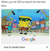 Google, Gym, and Fuck: When you hit 225 on bench for the first  time  @fuck cardio  Google  how to handle fame 😎 Via @fuck_cardio