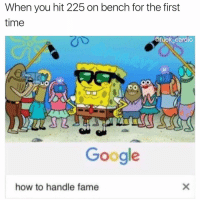 Google, Memes, and Tbt: When you hit 225 on bench for the first  time  @fuck cardio  Google  how to handle fame Another tbt jawn