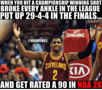 Basketball, Finals, and Nba: WHEN YOU HIT A CHAMPIONSHIP WINNING SHOT  BROKE EVERY ANKLE IN THE LEAGUE  PUT UP 29-4-4 IN THE FINALS  @NBAMEMES  CLEVELAND  IA  AND GET RATED A 90 IN NBA 2K nbamemes nba2k18 nba2k nba kyrie