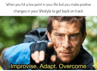Life, Back, and Make: When you hit a low point in your life but you make positive  changes in yourlifestyle to get back on track  Improvise. Adapt. Overcome Hang in there :)