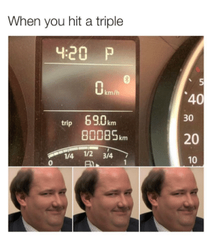 Dank, Meme, and Memes: When you hit a triple  4.20 P  km/h  40  30  69.0 km  80085km  trip  20  1/2 3/4  1/4  0  10  1  AX Me: I am an adult, don't post on r/meme Me: fck it by Fr1sk3r MORE MEMES