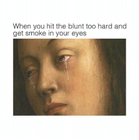 Memes, 🤖, and You: When you hit the blunt too hard and  get smoke in your eyes 🙂🙃