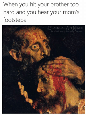 Art Memes: When you hit your brother too  hard and you hear your mom's  footsteps  CLASSICAL ART MEMES  facebook.com/elassicalartmemes: