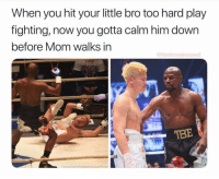 Memes, Mom, and 🤖: When you hit your little bro too hard play  fighting, now you gotta calm him down  before Mom walks in  GEGEGE  TBE  es 🤣🤣🤣🤣 Tag Who Did this Before 🤷🏽♂️💥🥊