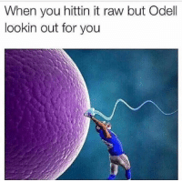 Hood, Raw, and You: When you hittin it raw but Odell  lookin out for you 😂