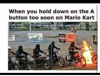 Be Like, Mario Kart, and Soon...: When you hold down on the A  button too soon on Mario Kart  URY It really do be like that