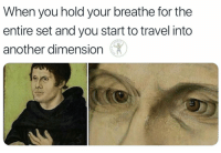 Memes, Travel, and 🤖: When you hold your breathe for the  entire set and you start to travel into  another dimension  RDI Don't do this