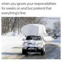 Dumb, Jpeg, and You: when you ignore your responsibilities  for weeks on end but pretend that  everything's fine  IG: @dumb.jpeg