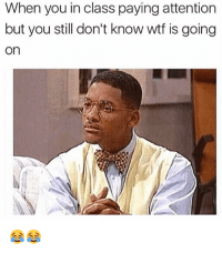 Funny Memes. Updated Daily! ⇢ FunnyJoke.tumblr.com 😀: When you in class paying attention  but you still don't know wtf is going  on Funny Memes. Updated Daily! ⇢ FunnyJoke.tumblr.com 😀