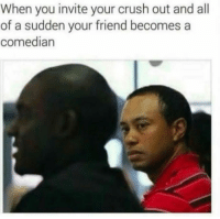 funnyshitaight: I know that feel  : When you invite your crush out and all  of a sudden your friend becomes a  comedian funnyshitaight: I know that feel