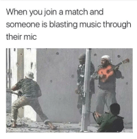 Memes, Music, and Http: When you join a match and  someone is blasting music through  their mic Gold and never gets old via /r/memes http://bit.ly/2smYrAK