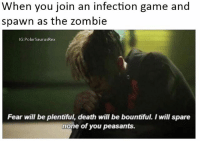 Memes, Death, and Game: When you join an infection game and  spawn as the zombie  IG:PolarSaurusRex  Fear will be plentiful, death will be bountiful. I will spare  none of you peasants. And see where the survivors are going to camp 👀