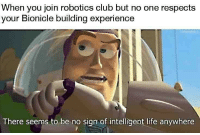 "Club, Life, and Memes: When you join robotics club but no one respects  your Bionicle building experience  There seems to be no sign of intelligent life anywhere <p>Bionicles memes on the rise? via /r/MemeEconomy <a href=""http://ift.tt/2jbytOW"">http://ift.tt/2jbytOW</a></p>"