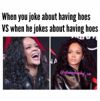 Memes, 🤖, and Joke: When you joke about having hoes  VS when he jokes about having hoes  @glam Umm whet