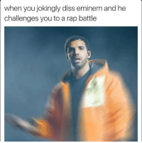 It was at this moment Aubrey knew he fucked up 😂😂😂😂: when you jokingly diss eminem and he  challenges you to a rap battle It was at this moment Aubrey knew he fucked up 😂😂😂😂