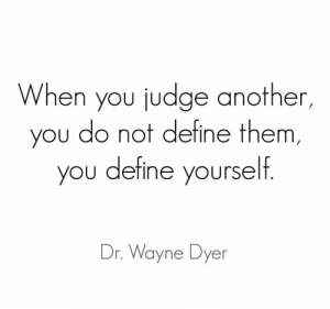 Tumblr, Blog, and Cool: When you judge another  you do not define them,  ou define yourself  Dr. Wayne Dyer great-quotes:  [Image] When we generalize and judge people quickly without taking ample time, we've chosen a shortcut. It's superficial of us, and a lack of wisdom.MORE COOL QUOTES!
