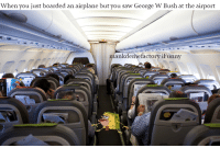Prehistoric Sponge knew what was up on his airplane (original): When you just boarded an airplane but you saw George W Bush at the airport  emefactory iFunny Prehistoric Sponge knew what was up on his airplane (original)