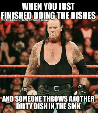 Memes, Undertaker, and 🤖: WHEN YOU JUST  FINISHED DOING THE DISHES  ANDSOMEONE THROWS ANOTHER  DIRTY DISH IN THE SINK Time to dig a new hole... undertaker theundertaker wwe wwememes love prowrestling share follow laugh follow memes lol haha share like stillrealradio stillrealtous burn smackdownlive nxt faf wwf njpw luchaunderground tna roh wcw dankmemes