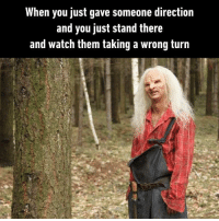 "9gag, Memes, and Watch: When you just gave someone direction  and you just stand there  and watch them taking a wrong turn ""Keep walking and turn left."" *Keep walking and turns right* - youhadonejob 9gag"