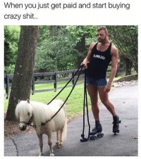 Crazy, Shit, and Girl Memes: When you just get paid and start buying  crazy shit..  AAWLESS Just the necessities @mybestiesays