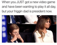 """For FRICKS SAKE"": When you JUST got a new video game  and have been wanting to play it all day,  but your friggin dad is president now. ""For FRICKS SAKE"""