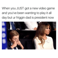 Funny, Video Games, and Malicious: When you JUST got a new video game  and you've been wanting to play it all  day but ur friggin dad is president now Uuggghhh the WORST (Edit: if you think this meme is intended to be malicious, you're absolutely wrong. Relax.)