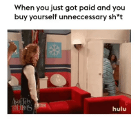 Hulu, Memes, and 🤖: When you just got paid and you  buy yourself unneccessary sh*t  BBC  hulu You're worth it 😘 Rp @cosmopolitanuk goodgirlwithbadthoughts 💅🏼