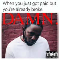 Memes, Money, and Parental Advisory: When you just got paid but  you're already broke.  PARENTAL  ADVISORY  EXPLICIT CONTENT Damn!Damn!Damn! imbrokeniggaimbroke Tee tee- I need that money 😢😢😢