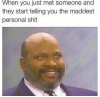 I just met you and this is crazy...: When you just met someone and  they start telling you the maddest  personal shit I just met you and this is crazy...