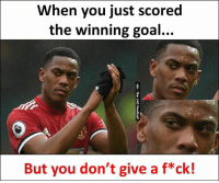Memes, Goal, and Martial: When you just scored  the winning goal...  But you don't give a f*ck! Martial 🔥🔥🔥