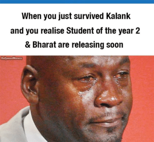 😢: When you just survived Kalank  and you realise Student of the year 2  & Bharat are releasing soon  BollywoodMemers 😢