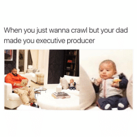 BoSS | More 👉 @miinute: When you just wanna crawl but your dad  made you executive producer BoSS | More 👉 @miinute