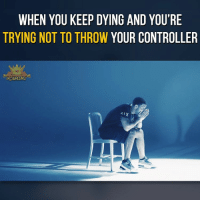 Memes, 🤖, and Aix: WHEN YOU KEEP DYING AND YOU'RE  TRYING NOT TO THROW YOUR CONTROLLER  BGAIMING  AIX