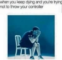Memes, youtube.com, and Control: when you keep dying and you're trying  not to throw your controller  AIX Check out my Black Ops 3 gameplay: https://www.youtube.com/watch?v=T9J31Pdclww
