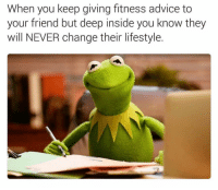 Advice, Gym, and Lifestyle: When you keep giving fitness advice to  your friend but deep inside you know they  will NEVER change their lifestyle. You ain't changin.