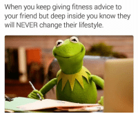 Advice, Funny, and Lol: When you keep giving fitness advice to  your friend but deep inside you know they  will NEVER change their lifestyle. Tag this friend lol