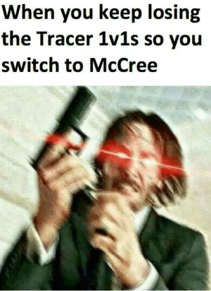 Switch, You, and Tracer: When you keep losing  the Tracer 1v1s so you  switch to McCree