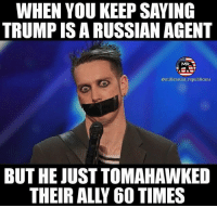 Memes, American, and Conservative: WHEN YOU KEEP SAYING  TRUMPISARUSSIAN AGENT  MR  @millennial republicans  BUT HE JUST TOMAHAWKED Whoops 🤐🤐🤐🤐 I know it says 60 that's how many they launched they only hit 59 thanks for always being sure to correct us 😂 . . . . . 🇺🇸ALL WATERMARKED MEMES ARE WRITTEN BY MILLENNIAL REPUBLICANS BUT WE DO NOT OWN THE PHOTOS WITHIN THE MEMES🇺🇸 MAGA millennialrepublicans donaldtrump buildthewall mypresident merica ronaldreagan fakenews makeamericagreatagain liberallogic americafirst trumptrain triggered presidenttrump snowflakes PARTNERS🇺🇸 @conservative_comedy_ @always.right @ny_conservative1776 @rebelrepublican @conservative.american