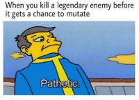 😂😂 check out my most recent series on YouTube in my bio 👌🏻: When you kill a legendary enemy before  it gets a chance to mutate  Pathetic 😂😂 check out my most recent series on YouTube in my bio 👌🏻