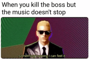 Eminem's 'Rap God' video is the inspiration behind this dank meme. #Memes #Eminem #Music #RapGod #Rap #SomethingsWrongICanFeelIt: When you kill the boss but  the music doesn't stop  Something's wrong I can feel Eminem's 'Rap God' video is the inspiration behind this dank meme. #Memes #Eminem #Music #RapGod #Rap #SomethingsWrongICanFeelIt