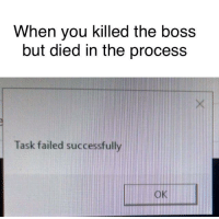 Memes, Http, and Boss: When you killed the boss  but died in the process  Task failed successfully  OK This happened to me via /r/memes http://bit.ly/2BFkAPa